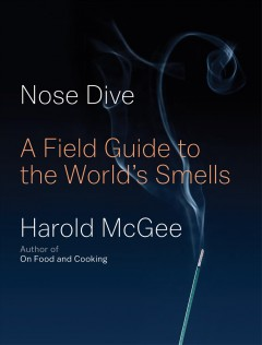 Nose dive : a field guide to the world's smells / Harold McGee.