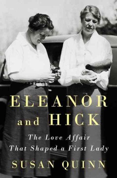 Eleanor and Hick : the love affair that shaped a First Lady / Susan Quinn. - Susan Quinn.