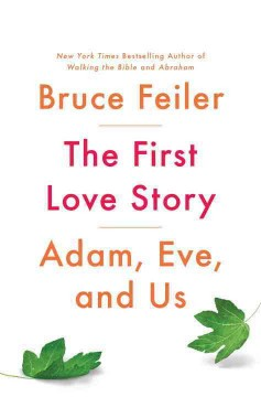 The first love story : Adam, Eve, and us / Bruce Feiler.