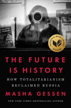 The future is history : how totalitarianism reclaimed Russia / Masha Gessen. - Masha Gessen.