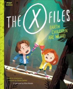The X-files : Earth children are weird / [story and text by Jason Rekulak] ; illustrated by Kim Smith. - [story and text by Jason Rekulak] ; illustrated by Kim Smith.