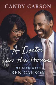 A doctor in the house : my life with Ben Carson / Candy Carson.