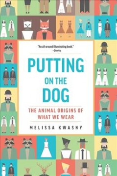 Putting on the dog : the animal origins of what we wear / Melissa Kwasny.
