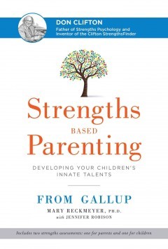 Strengths based parenting : developing your children's innate talents / Mary Reckmeyer with Jennifer Robison.