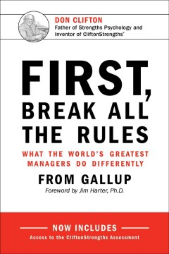 First, break all the rules : what the world's greatest managers do differently / from Gallup ; foreword by Jim Harter, Ph.D.