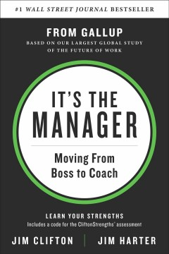 It's the manager : Gallup finds the quality of managers and team leaders is the single biggest factor in your organization's long-term success / Jim Clifton, Jim Harter.