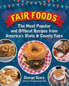 Fair foods : the most popular and offbeat recipes from America's state & county fairs / George Geary. - George Geary.