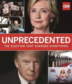Unprecedented : the election that changed everything / by Thomas Lake ; edited by Jodi Enda with a foreword by Jake Tapper and an introduction by Douglas Brinkley. - by Thomas Lake ; edited by Jodi Enda with a foreword by Jake Tapper and an introduction by Douglas Brinkley.