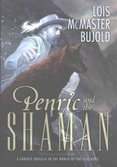 Penric and the shaman : a fantasy novella in the world of the five gods / Louis McMaster Bujold.