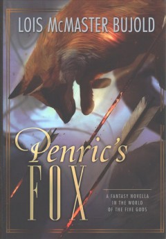 Penric's fox  : a fantasy novella in the world of the Five Gods / Lois McMaster Bujold.