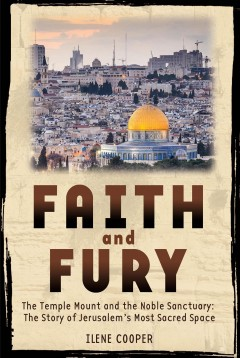 Faith and Fury : the story of Jerusalem's Temple Mount / Ilene Cooper.
