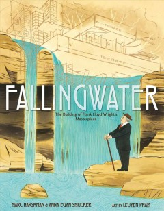 Fallingwater /  Marc Harshman and Anna Egan Smucker ; art by LeUyen Pham. - Marc Harshman and Anna Egan Smucker ; art by LeUyen Pham.