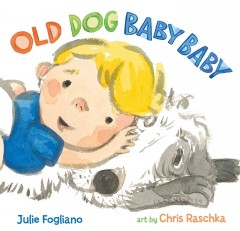 Old dog baby baby /  Julie Fogliano ; art by Chris Raschka.