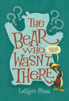 The bear who wasn't there /  LeUyen Pham. - LeUyen Pham.