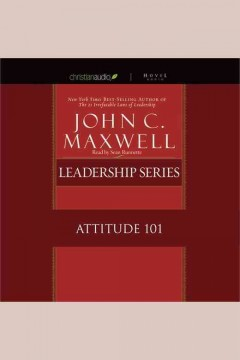 Attitude 101 : what every leader needs to know / John C. Maxwell.