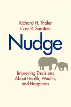 Nudge : improving decisions about health, wealth, and happiness / Richard H. Thaler, Cass R. Sunstein.