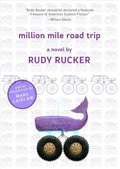Million mile road trip /  a novel by Rudy Rucker.
