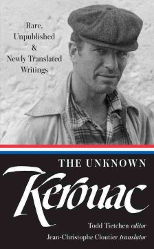 The unknown Kerouac : rare, unpublished, & newly translated writings / Todd Tietchen, editor ; Jean-Christophe Cloutier, translator.