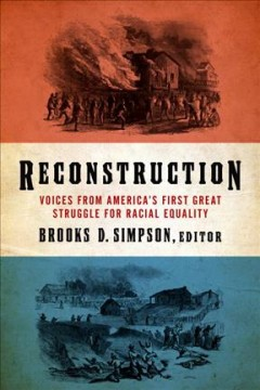 Reconstruction : voices from America's first great struggle for racial equality / Brooks D. Simpson, editor. - Brooks D. Simpson, editor.