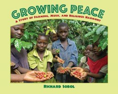 Growing peace : a story of farming, music, and religious harmony / Richard Sobol. - Richard Sobol.