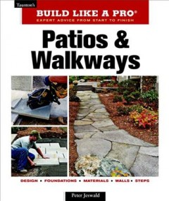 Patios and walkways : Taunton's build like a pro : expert advice from start to finish / Peter Jeswald. - Peter Jeswald.