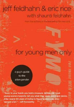 For young men only : a guy's guide to the alien gender / Jeff Feldhahn & Eric Rice ; with Shaunti Feldhahn.
