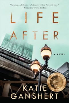 Life after : a novel / Katie Ganshert.