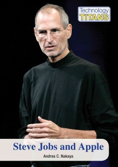 Steve Jobs and Apple /  Andrea C. Nakaya. - Andrea C. Nakaya.