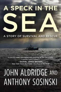 A speck in the sea : a story of survival and rescue / John Aldridge and Anthony Sosinski. - John Aldridge and Anthony Sosinski.
