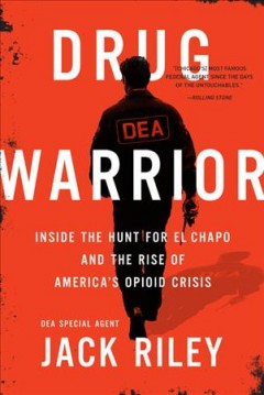 Drug warrior : inside the hunt for El Chapo and the rise of America's opioid crisis / Jack Riley with Mitch Weiss. - Jack Riley with Mitch Weiss.