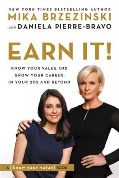 Earn it! : know your value and grow your career, in your 20s and beyond / Mika Brzezinski with Daniela Pierre-Bravo.