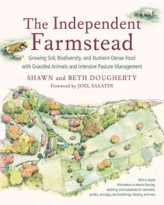 The independent farmstead : growing soil, biodiversity, and nutrient-dense food with grassfed animals and intensive pasture management / Shawn and Beth Dougherty. - Shawn and Beth Dougherty.