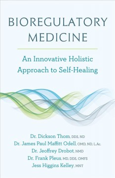 Bioregulatory medicine : an innovative holistic approach to self-healing / Dr. Dickson Thom, DDS, ND [and four others].