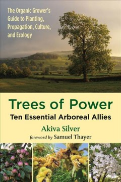 Trees of power : ten essential arboreal allies / [Akiva Silver]. - [Akiva Silver].