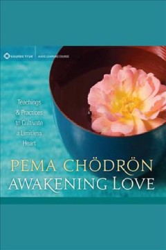 Awakening love : teachings & practices to cultivate a limitless heart / Pema Chödrön. - Pema Chödrön.