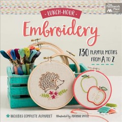 Lunch-hour embroidery : 130 playful motifs from a to z  / illustrated by Adrienne Smitke.