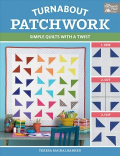 Turnabout patchwork : simple quilts with a twist / Teresa Mairal Barreu. - Teresa Mairal Barreu.