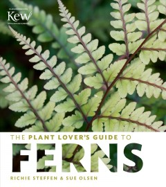 The plant lover's guide to ferns /  Richie Steffen and Sue Olsen.