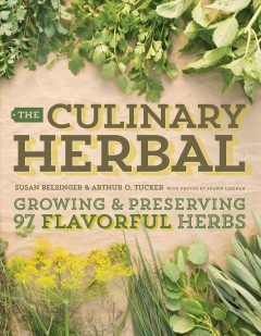 The culinary herbal : growing and preserving 97 flavorful herbs / Susan Belsinger, Arthur O. Tucker ; with photos by Shawn Linehan.