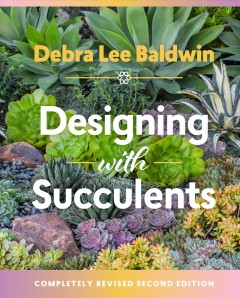 Designing with succulents /  Debra Lee Baldwin. - Debra Lee Baldwin.