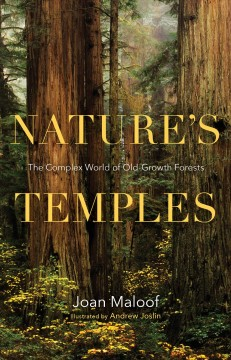 Nature's temples : the complex world of old-growth forests / Joan Maloof ; illustrated by Andrew Joslin.