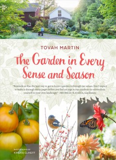The garden in every sense and season /  Tovah Martin ; photographs by Kindra Clineff.