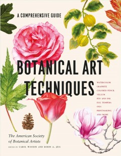Botanical art techniques : a comprehensive guide to watercolor, graphite, colored pencil, vellum, pen and ink, egg tempera, oils, printmaking, and more / The American Society of Botanical Artists ; edited by Carol Woodin and Robin A. Jess. - The American Society of Botanical Artists ; edited by Carol Woodin and Robin A. Jess.