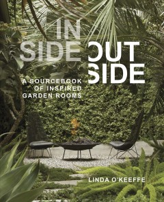 Inside outside : a sourcebook of inspired garden rooms / Linda O'Keeffe.