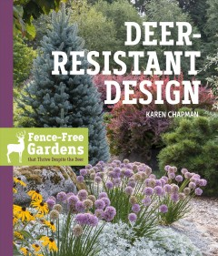 Deer-resistant design : fence-free gardens that thrive despite the deer / Karen Chapman. - Karen Chapman.