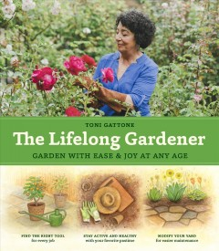 The lifelong gardener : garden with ease & joy at any age / Toni Gattone. - Toni Gattone.