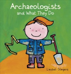 Archaeologists and what they do /  Liesbet Slegers. - Liesbet Slegers.