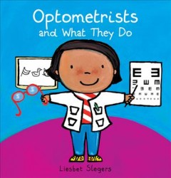 Optometrists and what they do /  Liesbet Slegers. - Liesbet Slegers.