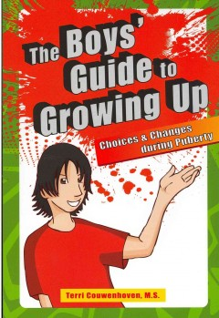 The boys' guide to growing up : choices & changes during puberty / Terri Couwenhoven.