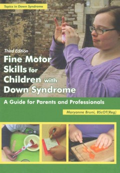 Fine motor skills for children with Down syndrome : a guide for parents and professionals / Maryanne Bruni.